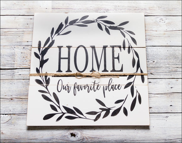 ~Home- Our Favorite Place To Be~ - Wood Sign