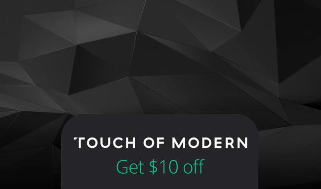 Touch of Modern - $10 free for FIRST TIME members!