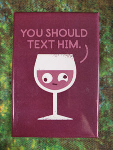 You Should Text Him - Magnet