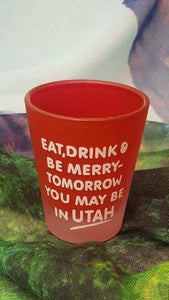 Eat Drink and Be Merry Shot Glass