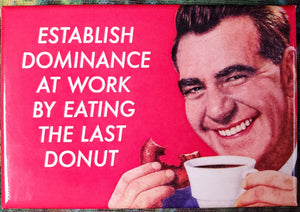 Establish Dominance at Work by Eating the Last Donut - Magnet