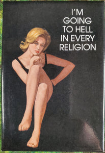 I'm Going to Hell in Every Religion - Magnet