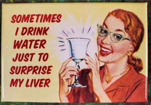 Sometimes I Drink Water Just to Surprise My Liver - Magnet