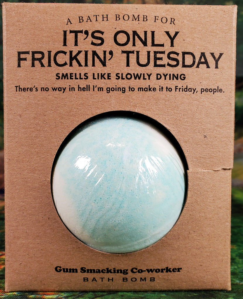 Sassy Bath Bomb - It's Only Frickin' Tuesday