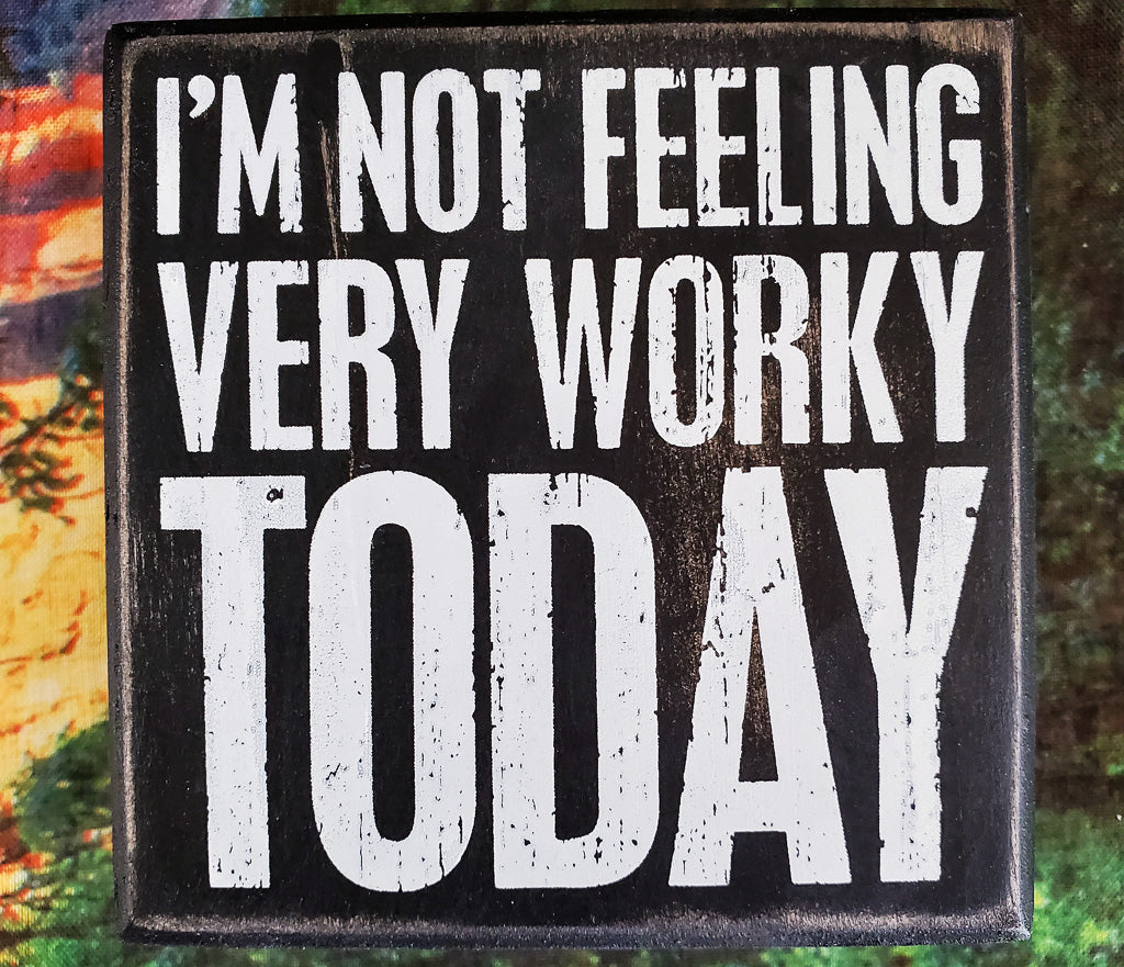 I'm Not Feeling Very Worky Today Wood Box Sign