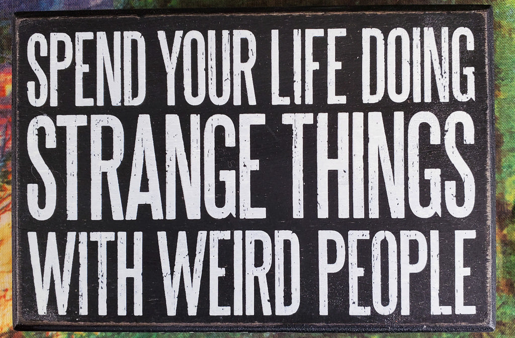 Strange Things With Weird People Box Sign