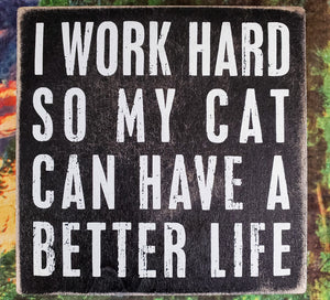 Work Hard So My Cat Wood Box Sign
