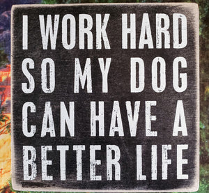 Work Hard So My Dog Wood Box Sign