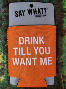 Drink Till You Want Me Humor Koozie