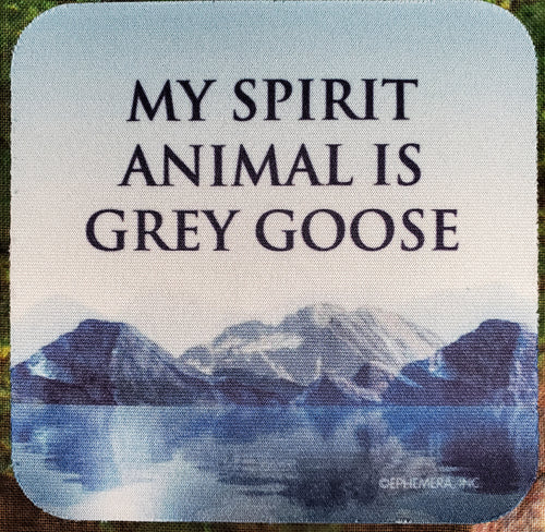 My Spirit Animal is Grey Goose Sassy Drink Coaster