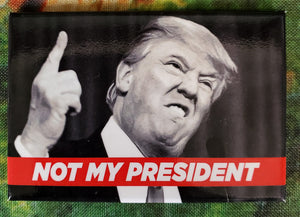 Not My President - Magnet