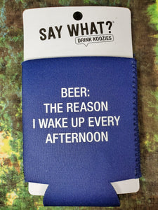 Reason I Wake Up Humor Koozie