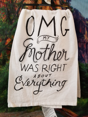 OMG My Mother Was Right Kitchen Towel