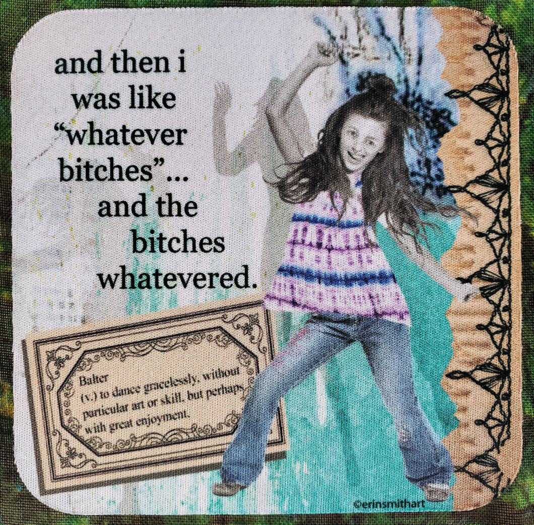 B*tches Whatevered Sassy Drink Coaster