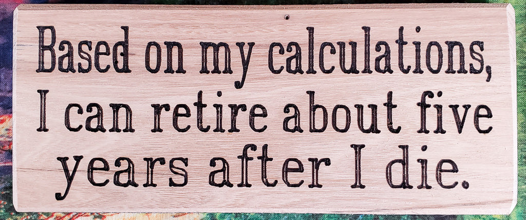 Based On My Calculations Wood Sign