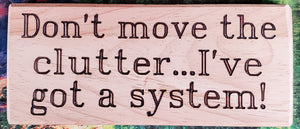 Don't Move The Clutter Wood Sign