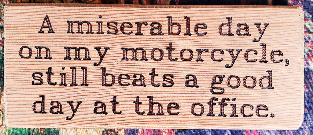 A Miserable Day On My Motorcycle Wood Sign
