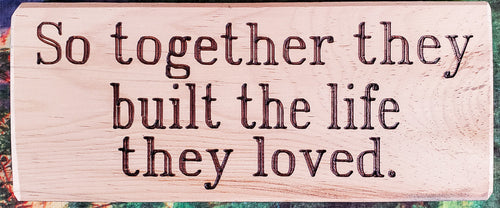Together They Built The Life Wood Sign