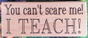 You Can't Scare Me Wood Sign