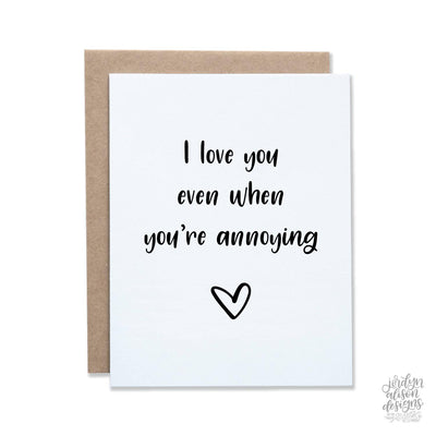 I love you when annoying card