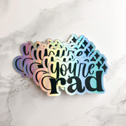 You're Rad Holographic - JordynAlisonDesigns