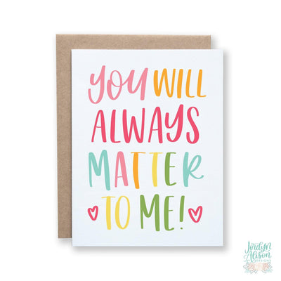 You Matter To Me, Charity Card - JordynAlisonDesigns