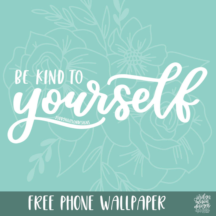 be kind to yourself phone wallpaper