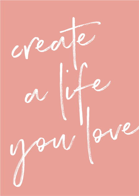 "Print ""Create a life you love"""