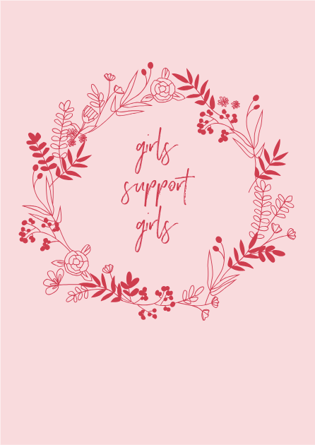 "Print ""Girls support girls"""
