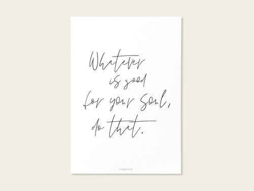 Postkarte / Miniposter Whatever is good for your soul – Schnørkelig