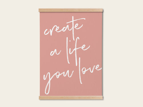 "Print ""Create a life you love"" - Schnørkelig"