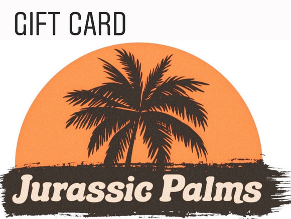 Gift Card to Jurassic Palms
