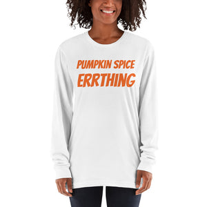 Pumpkin Spice Errthing long sleeve t-shirt