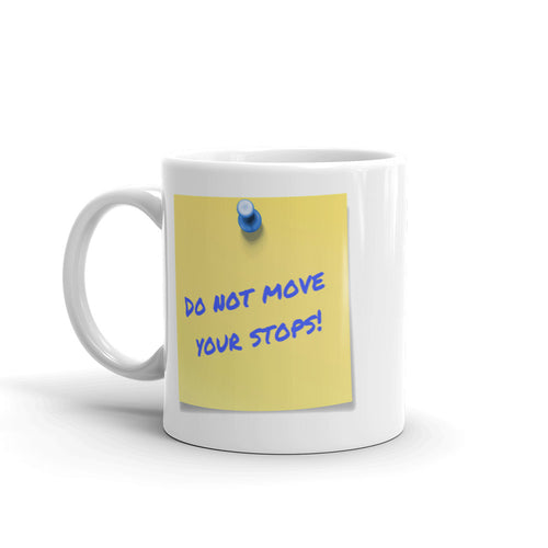 Do NOT Move Your Stops Mug