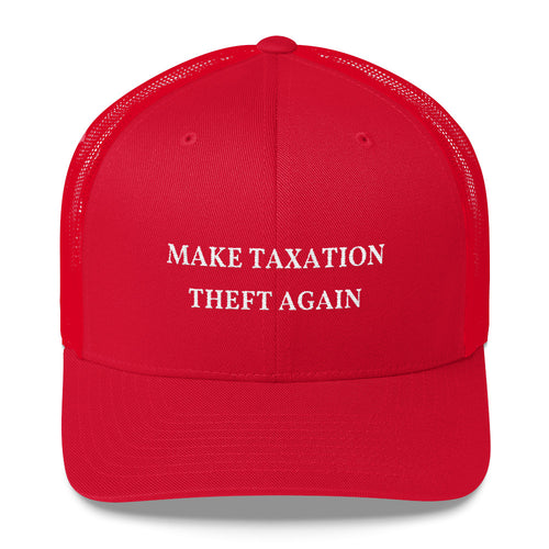 MAKE TAXATION THEFT AGAIN - Trucker Cap