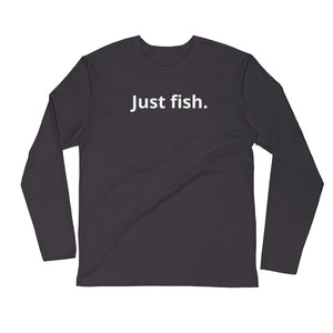 Just Fish.  Long Sleeve Fitted Crew