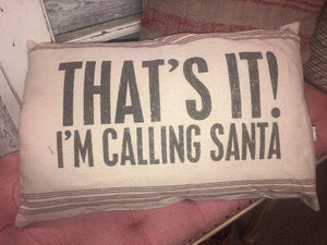 That's It!  I'm Calling Santa Pillow