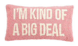 I'm Kind of a Big Deal Hooked Wool Pillow
