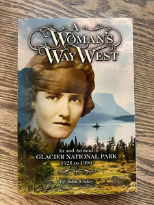 A Woman's Way West: In and Around Glacier National Park 1925 to 1990