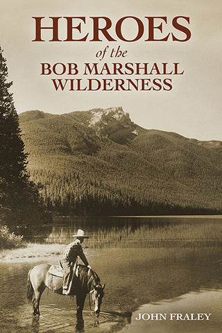 Heroes of the Bob Marshall Wilderness Book