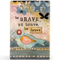 Kelly Rae Roberts Be Brave Plaque