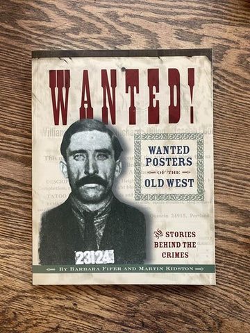 Wanted!: Wanted Posters of the Old West & Stories Behind the Crimes
