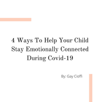 4 Ways To Help Your Child Stay Emotionally Connected During Covid-19