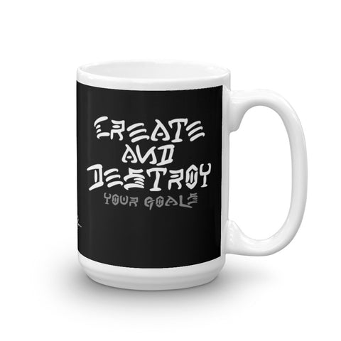 """Create and Destroy Your Goals"" Mug"