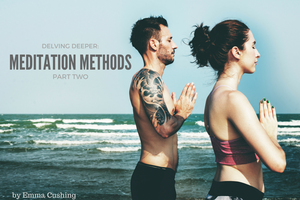 Delving Deeper: Meditation Methods, Part Two