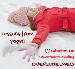 Lessons from Yoga: What to Do When You're Feeling Overwhelmed