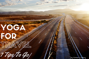 Yoga For Travel: 7 Tips to Go