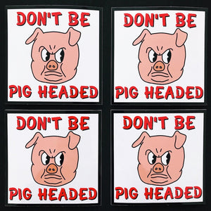 Don't be pig headed stickers