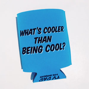 What's Cooler Than Being Cool? ICE COLD Koozie