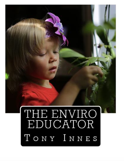 PRINTED BOOK - The Enviro Educator (Softcover) TONY INNES  Also available in Hardcover